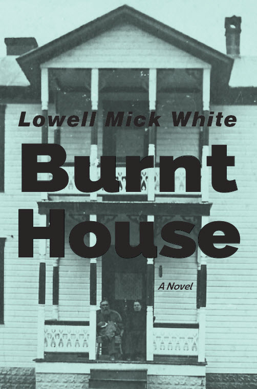 Lowell Mick White, Burnt House, West Virginia, stories, novel, gothic, dark humor, Appalachian fiction, best novel about West Virginia