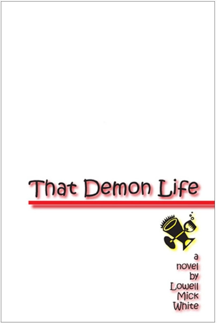 That Demon Life, Lowell Mick White, best Texas novel, best Austin novel, fiction, lust, laziness